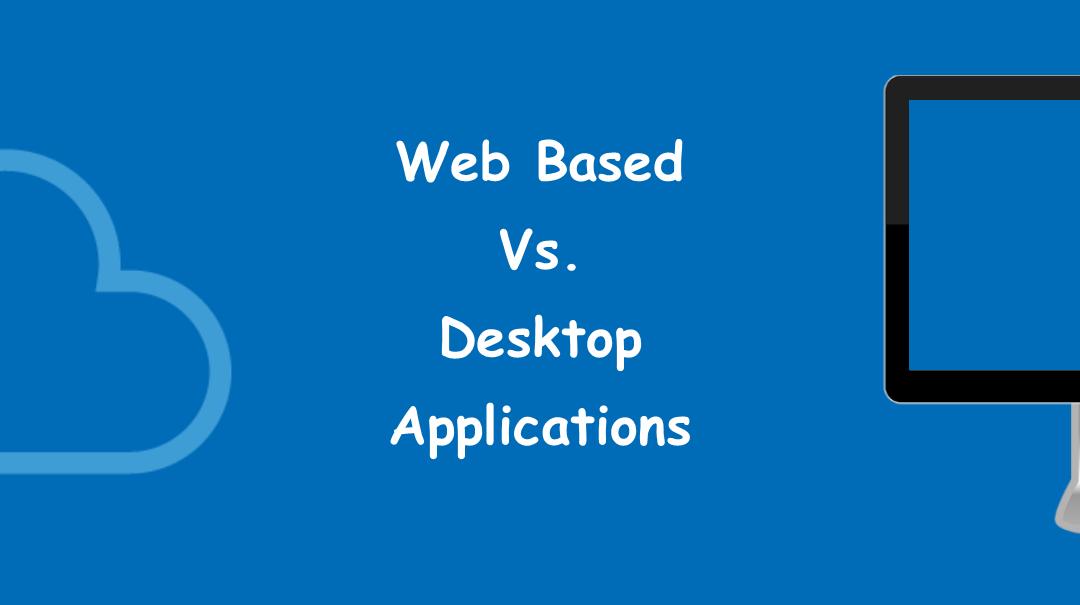 Web Based vs. Desktop Applications